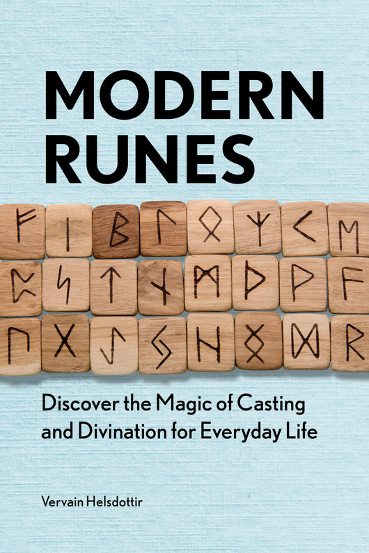 Modern Runes: Discover the Magic of Casting and Divination for Everyday Life