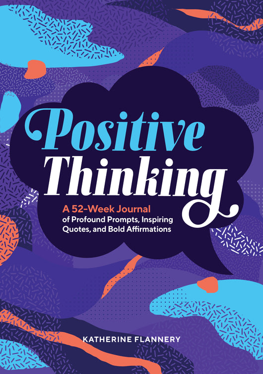Positive Thinking: A 52-Week Journal of Profound Prompts, Inspiring Quotes, and Bold Affirmations