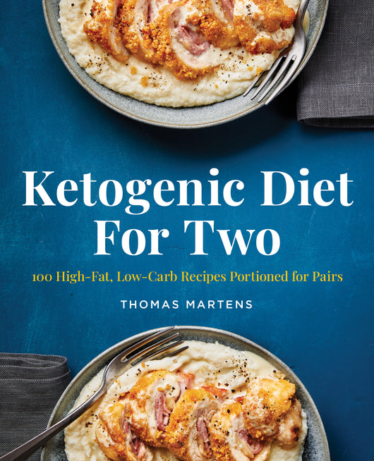 Ketogenic Diet for Two: 100 High-Fat, Low-Carb Recipes Portioned for Pairs