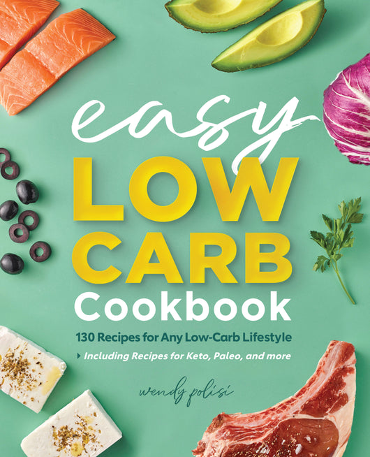 The Easy Low-Carb Cookbook: 130 Recipes for Any Low-Carb Lifestyle