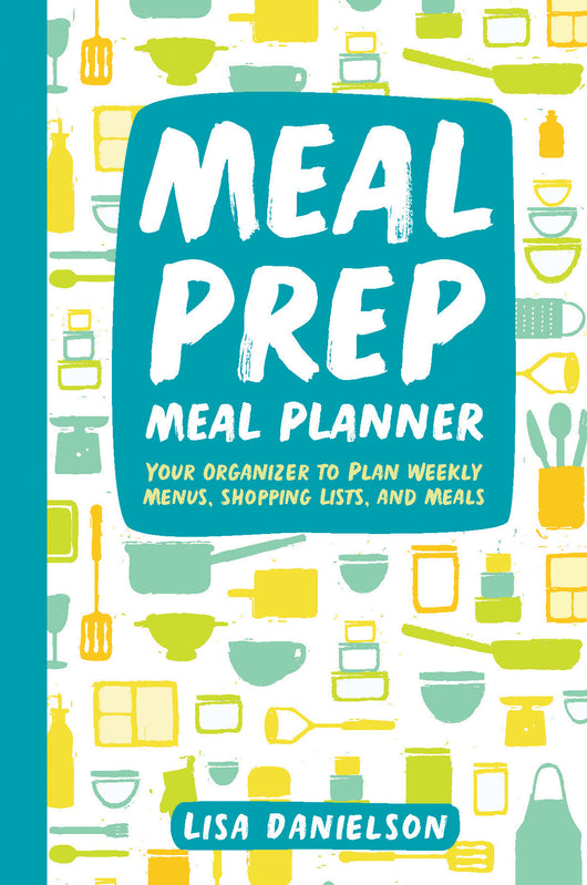 Meal Prep Meal Planner: Your Organizer to Plan Weekly Menus, Shopping Lists, and Meals