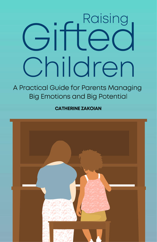 Raising Gifted Children: A Practical Guide for Parents Facing Big Emotions and Big Potential