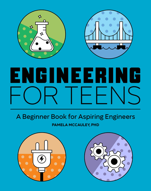 Engineering for Teens: A Beginner's Book for Aspiring Engineers