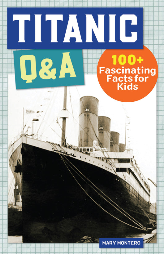 Titanic Q&A: 100+ Fascinating Facts for Kids