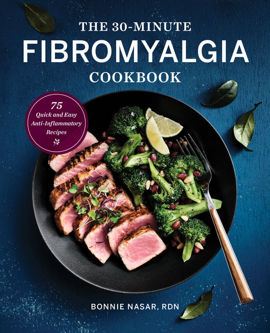 The 30-Minute Fibromyalgia Cookbook: 75 Quick and Easy Anti-Inflammatory Recipes
