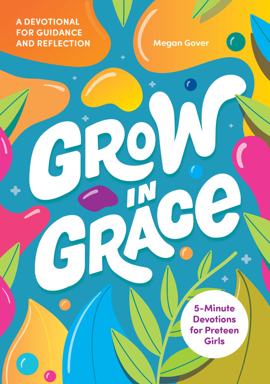 Grow in Grace: 5-Minute Devotions for Preteen Girls
