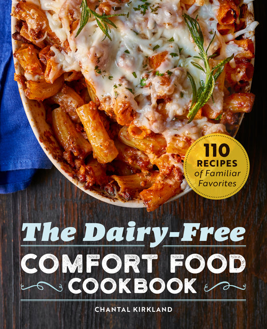 The Dairy Free Comfort Food Cookbook: 110 Recipes of Familiar Favorites