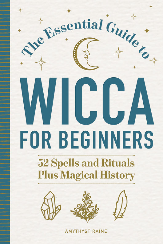 The Essential Guide to Wicca for Beginners: 52 Spells and Rituals, Plus Magical History