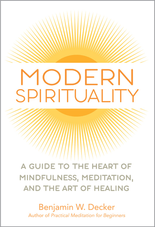 Modern Spirituality: A Guide to the Heart of Mindfulness, Meditation, and the Art of Healing