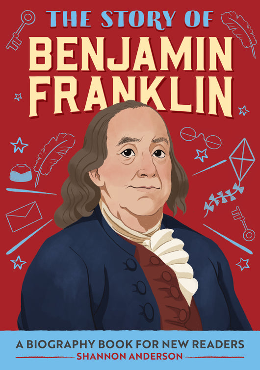 The Story of Benjamin Franklin: A Biography Book for New Readers