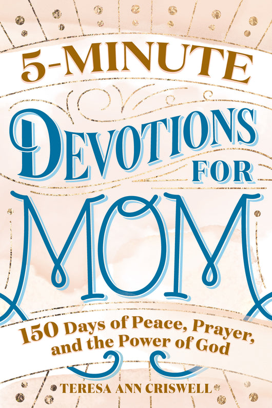 5-Minute Devotions for Mom: 150 Days of Peace, Prayer, and the Power of God