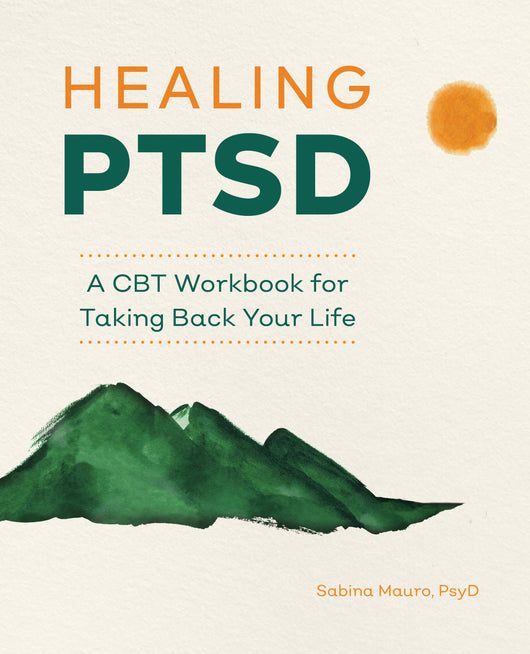 Healing PTSD: A CBT Workbook for Taking Back Your Life