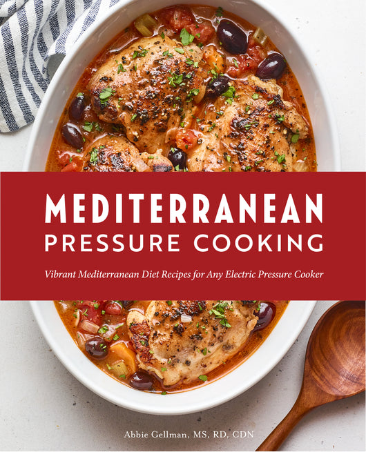 Mediterranean Pressure Cooking: Vibrant Mediterranean Diet Recipes for Any Electric Pressure Cooker