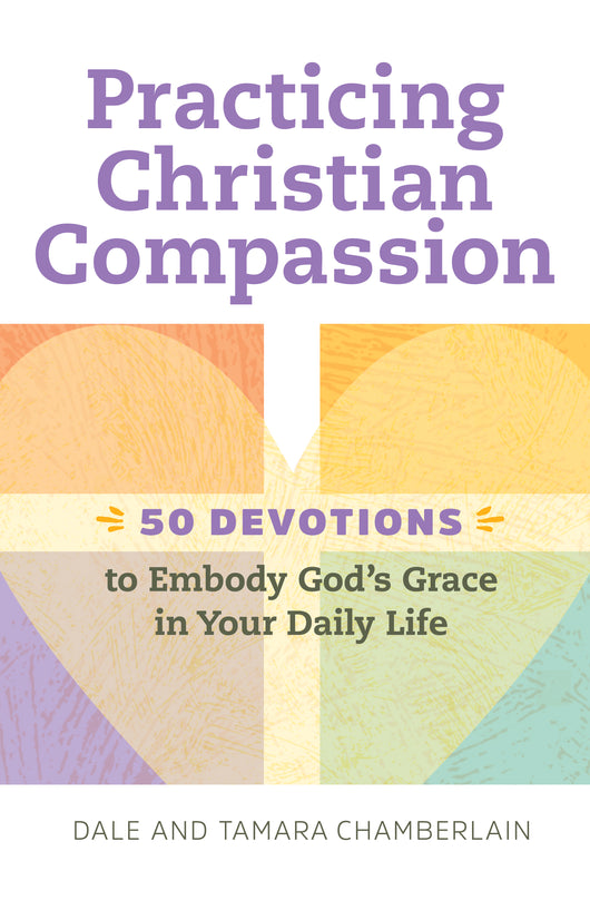 Practicing Christian Compassion: 50 Devotions to Embody God's Grace in Your Daily Life