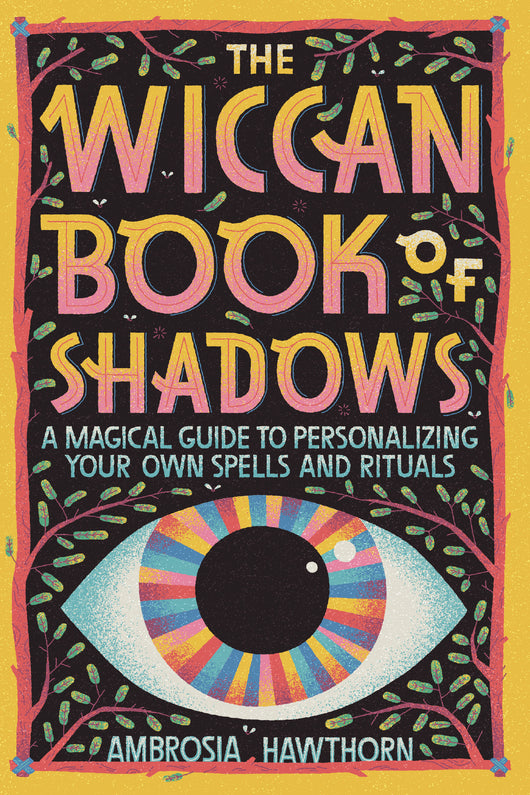 The Wiccan Book of Shadows: A Magical Guide to Personalizing Your Own Spells and Rituals