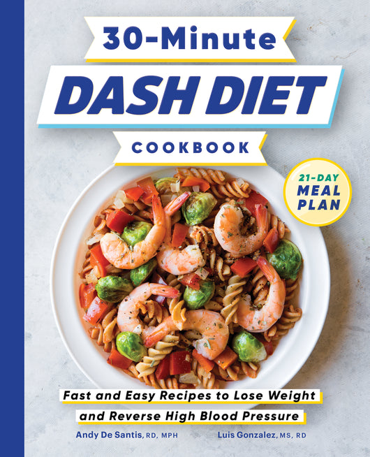 30-Minute DASH Diet Cookbook: Fast and Easy Recipes to Lose Weight and Reverse High Blood Pressure