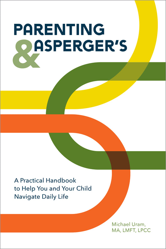 Parenting and Asperger's: A Practical Handbook To Help You and Your Child Navigate Daily Life