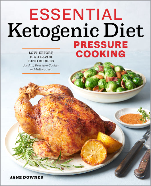 Essential Ketogenic Diet Pressure Cooking: Low-Effort, Big-Flavor Keto Recipes for Any Pressure Cooker or Multicooker