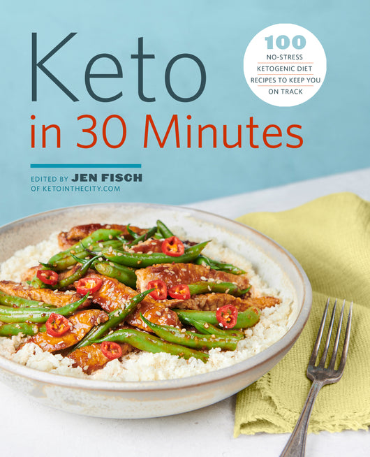 Keto in 30 Minutes: 100 No-Stress Ketogenic Diet Recipes to Keep You on Track
