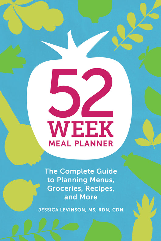 52-Week Meal Planner: The Complete Guide to Planning Menus, Groceries, Recipes, and More