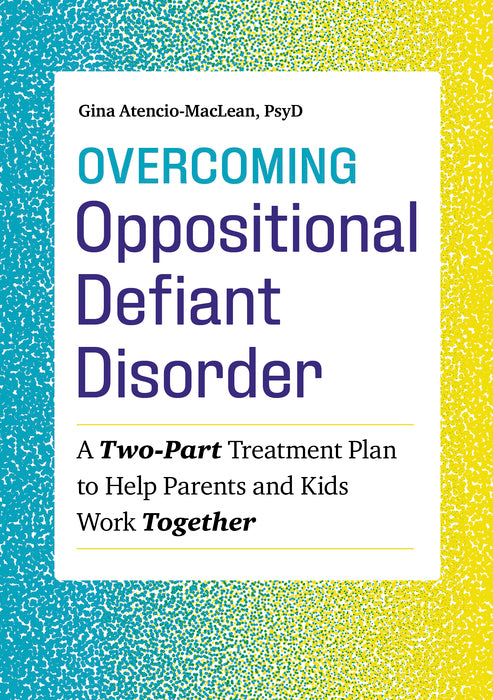 Overcoming Oppositional Defiant Disorder: A Two-Part Treatment Plan to Help Parents and Kids Work Together