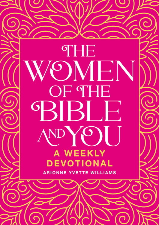 The Women of the Bible and You: A Weekly Devotional