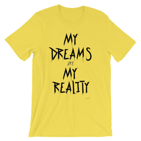My Dreams My Reality Unisex short sleeve t-shirt