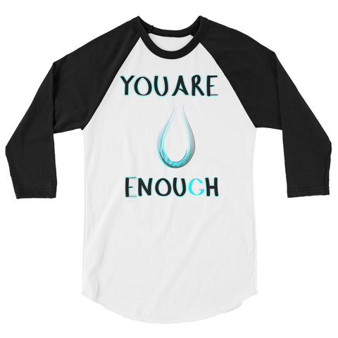 You Are Enough 3/4 sleeve raglan shirt