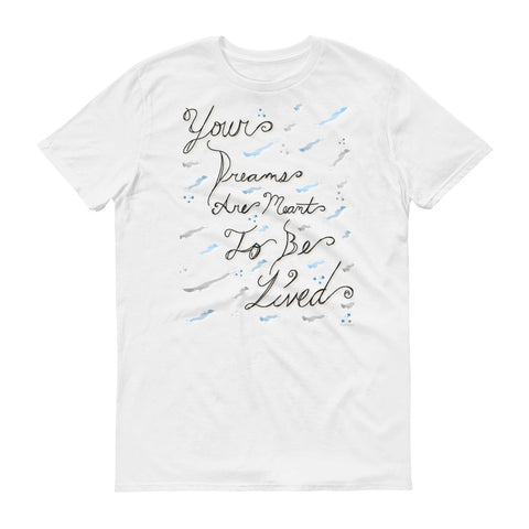 Dreams Meant To Be Lived Short-Sleeve T-Shirt
