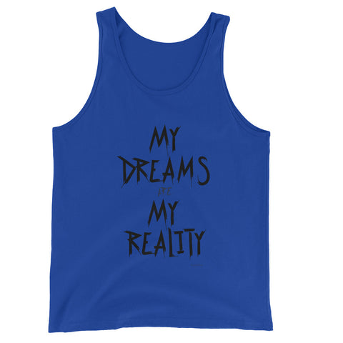 My Dreams Are My Reality Unisex  Tank Top