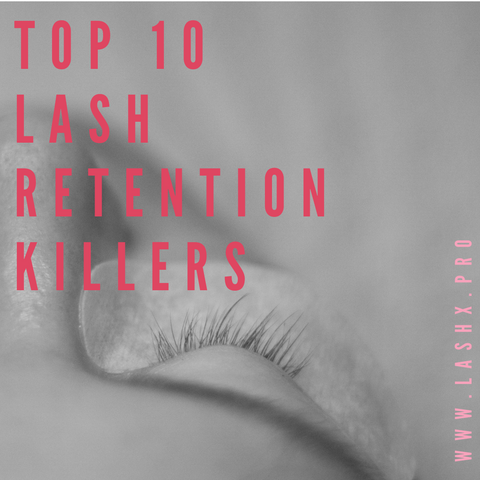 Avoid These 10 Lash Retention Killers And Deliver 6-8 Week