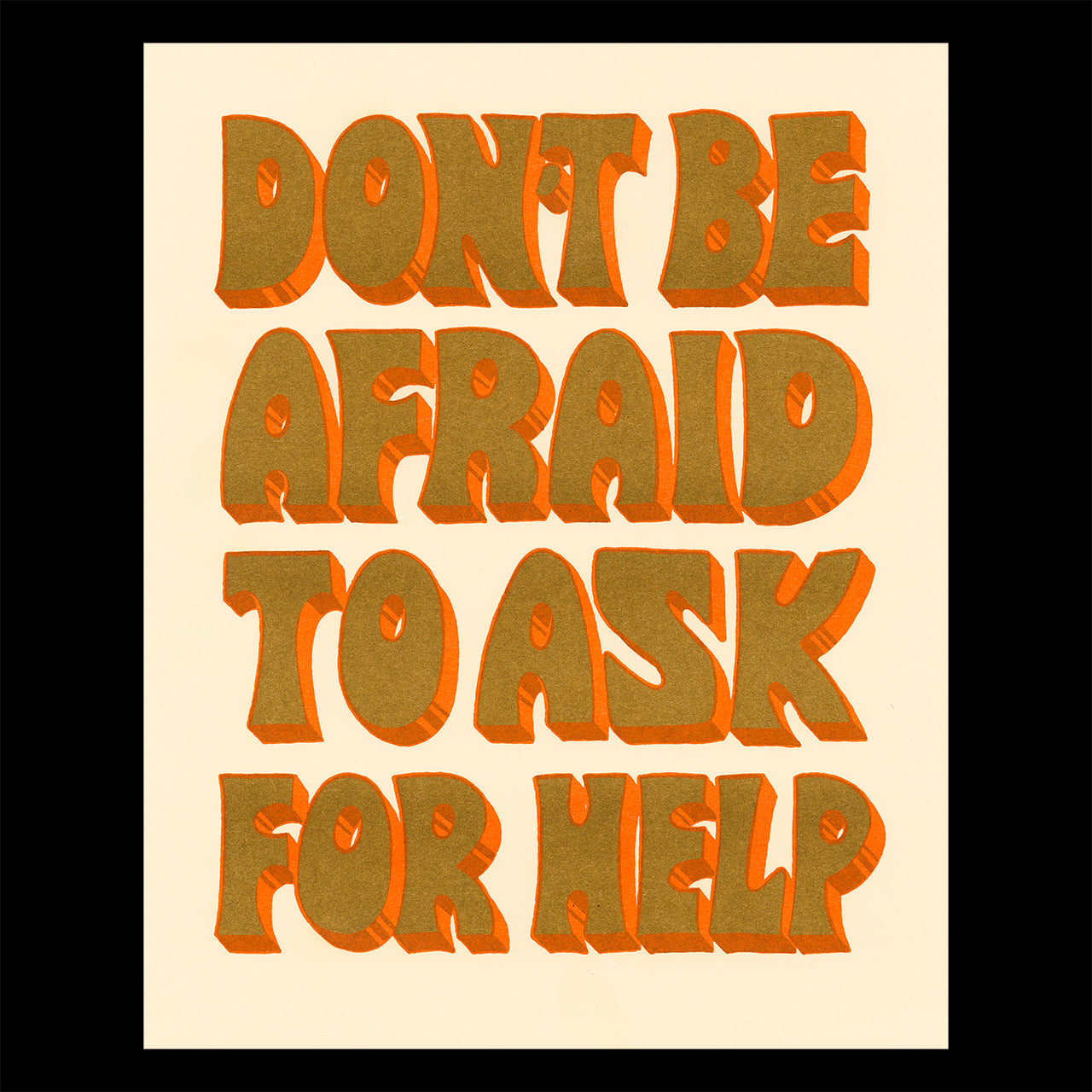 """A print on cream paper with the words """"don't be afraid to ask for help"""" in large hand drawn block letters"""