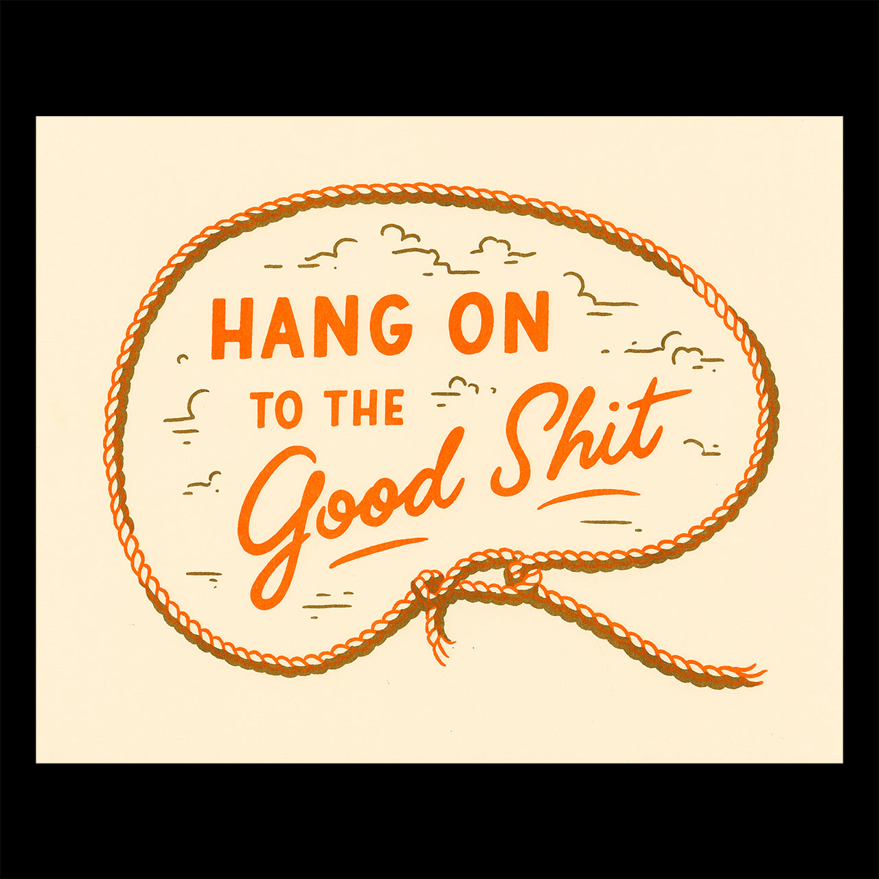 """A print on cream paper with the words """"hang on to the good shit"""" surrounded by a lasso"""