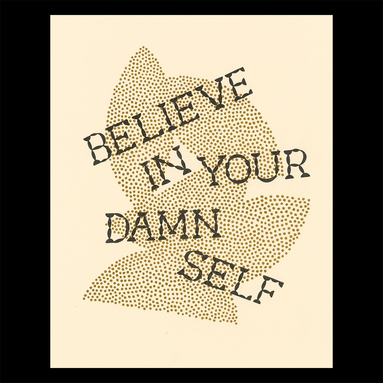 """A print on cream paper with the words """"believe in your damn self"""" over abstract geometric shapes in the background"""