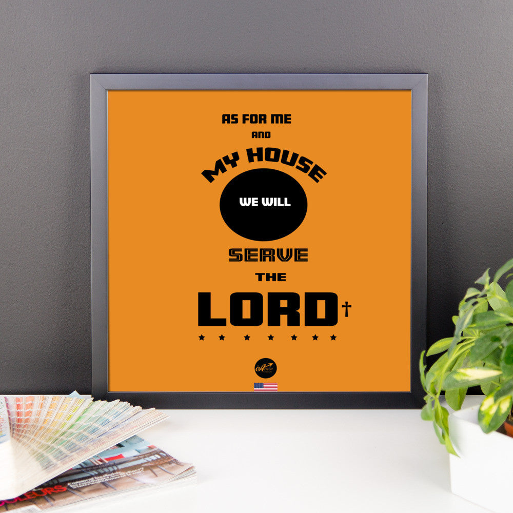 "Framed photo paper poster - ""...As For Me and My House We Will Serve The LORD"""