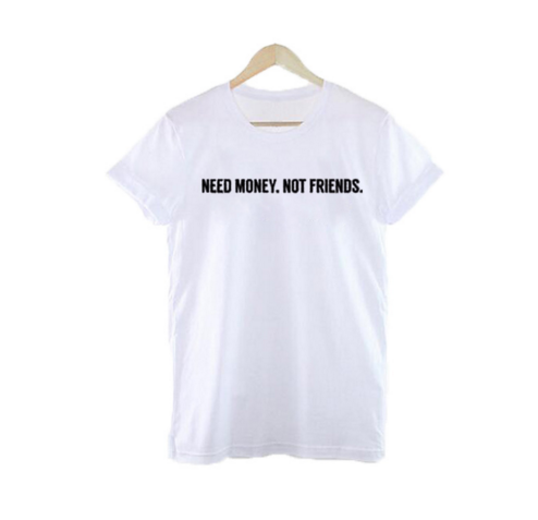 Need Money, Not Friends Shirt