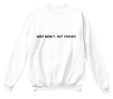 Need Money, Not Friends Sweatshirt