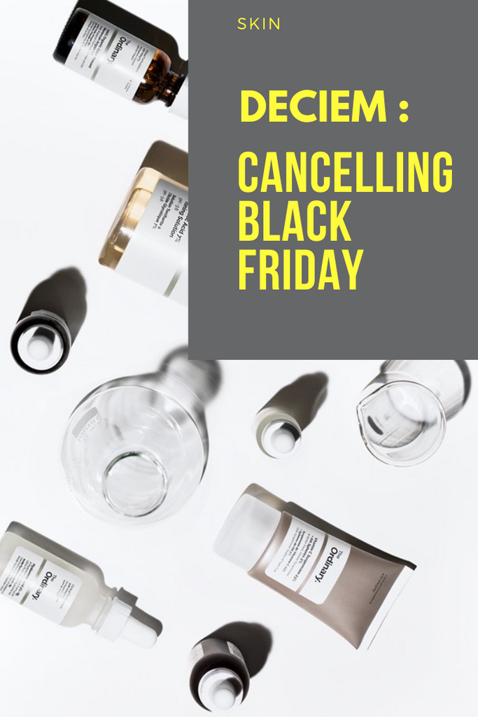 Deciem officially CANCELLED Black Friday