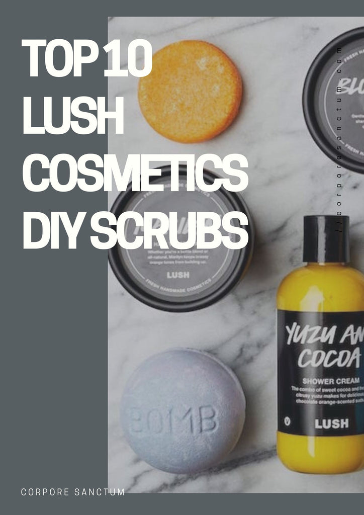 Top 10 Lush Cosmetics DIY Scrubs