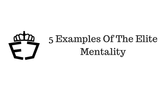 Five Examples Of The Elite Mentality