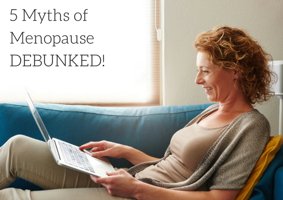 5 Myths of Menopause Debunked!