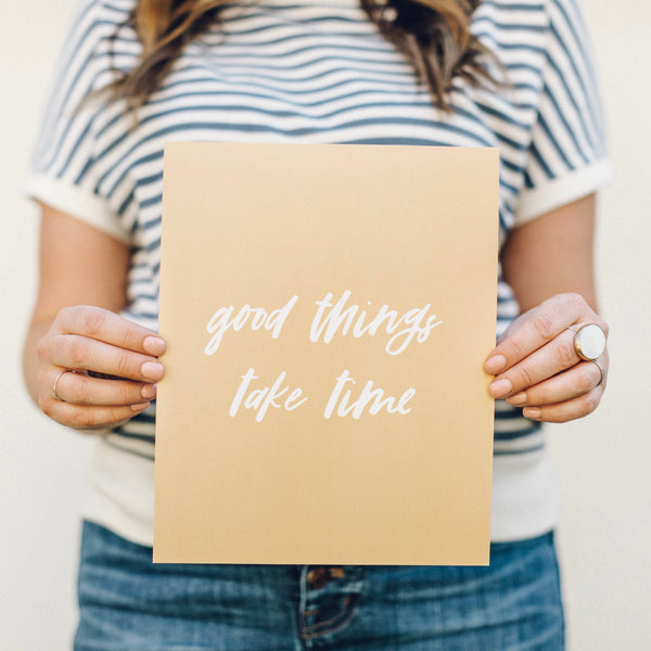 Print: Good Things Take Time