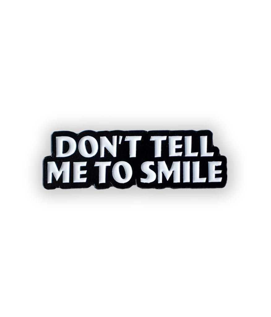 Dont Tell Me To Smile Lapel Pin