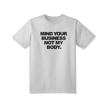 Mind Your Business Not My Body. T-Shirt
