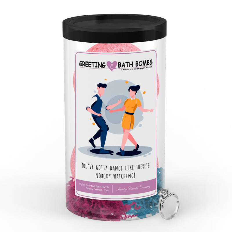 You've gotta dance like there's nobody watching! Greetings Bath Bombs