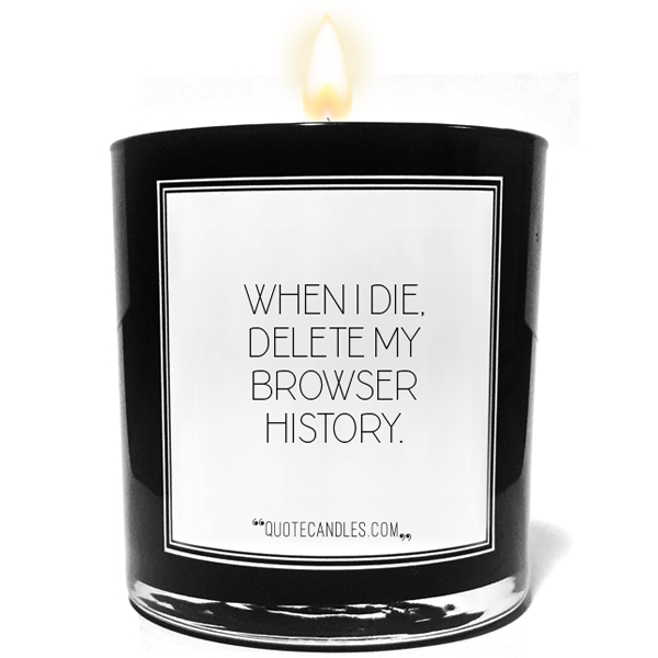 When I Die, Delete My Browser History Quote Candles - The Official Website of Jewelry Candles - Find Jewelry In Candles! - 2