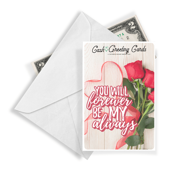 You Will Forever Be My Always Cash Greeting Card - BathBombs.Com