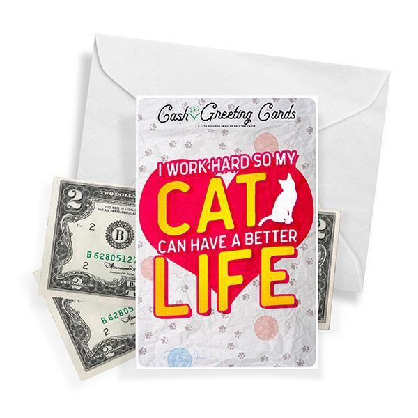 I Work Hard So My Cat Can Have A Better Life Cash Greeting Card - BathBombs.Com