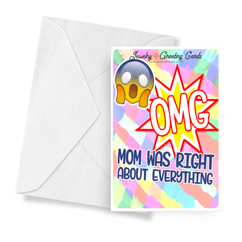 Omg! Mom Was Right About Everything! Jewelry Greeting Card - BathBombs.Com