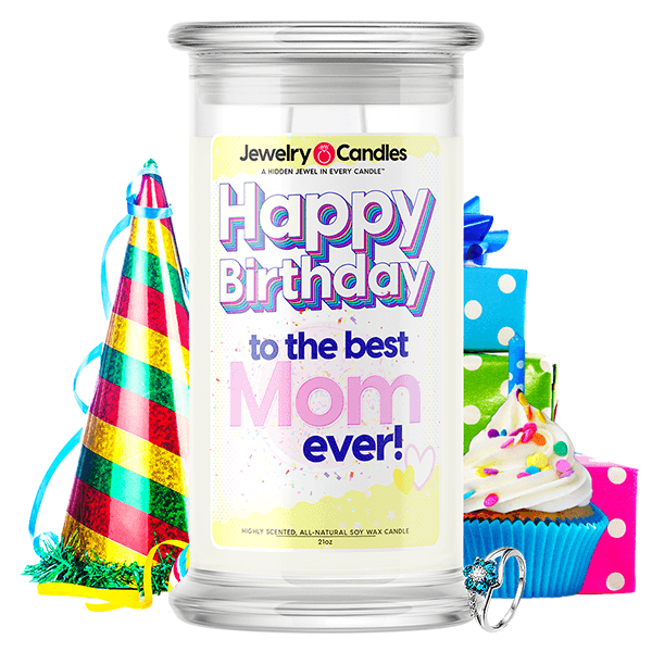 Happy Birthday to the Best Mom Ever! Happy Birthday Jewelry Candle - BathBombs.Com
